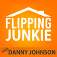 Flipping Junkie Podcast with Danny Johnson show