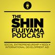 The Shin Fujiyama Podcast | Social Entrepreneurship | Nonprofit Organizations | International Development Aid | NGOs show