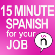 Learn Spanish: 15 Minute Spanish for your Job - Easy Spanish Materials to understand Conversational Spanish and Improve your Spanish Skills for Work, travel and making friends. show