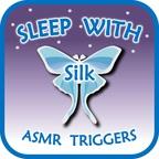 Sleep with Silk: ASMR Triggers show
