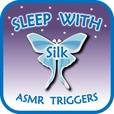 Sleep with Silk: ASMR Triggers show