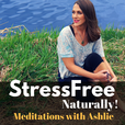 Stress Free Naturally - Meditations with Ashlie show