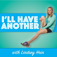 I'll Have Another with Lindsey Hein Podcast show