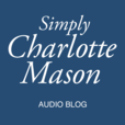 The Simply Charlotte Mason Homeschooling Audio Podcast show