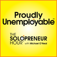 The Solopreneur Hour Podcast with Michael O'Neal - Profitably Unemployable™ show