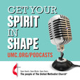 Get Your Spirit in Shape - United Methodist Podcast show