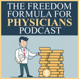 The Freedom Formula for Physicians | How Doctors Cut Debt & Slash Taxes |  Business Of Medicine | Financial Education show