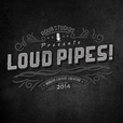 Loud Pipes! show
