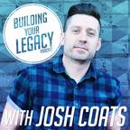 Building Your Legacy with Josh Coats show