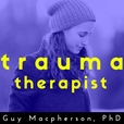 The Trauma Therapist | Podcast with Guy Macpherson, PhD | Inspiring interviews with thought-leaders in the field of trauma. show