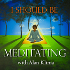 I Should Be Meditating with Alan Klima: Guided Mindfulness Meditation and Discussion show