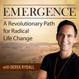 Emergence: A Revolutionary Path For Radical Life Change - with Derek Rydall | Spiritual | Productivity | Self-help | Happiness | Motivation show