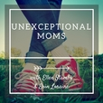 Unexceptional Moms: Hope and Encouragement for Special Needs Parents show