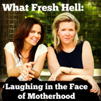 What Fresh Hell: Laughing in the Face of Motherhood show