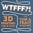 WTFFF?! 3D Printing Podcast: 3D Print Tips | 3D Print Tools | 3D Start Point show