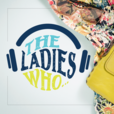 The Ladies Who Podcast - The Ladies Who... show