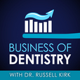 Business Of Dentistry with Dr. Russell Kirk show