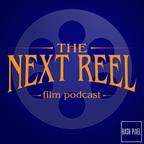 The Next Reel Film Podcast show