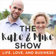 The Kate & Mike Show: Life, Love, and Business show