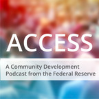 Access: A Community Development Podcast from the Federal Reserve show