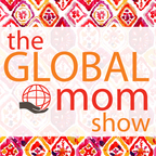 The Global Mom Show: The Podcast for Moms with Global Worldviews show