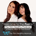 Trim Healthy Podcast w/Serene & Pearl (and some guy named Danny) show
