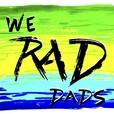 We RAD DADS show