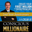 Conscious Millionaire  J V Crum III ~ Business Coaching Now 6 Days a Week show