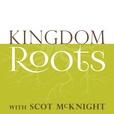 Kingdom Roots with Scot McKnight show