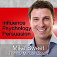 Influence Psychology and Persuasion - Mike Sweet - 10 Minute Coach - Develop and Discover show