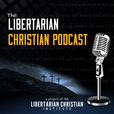 The Libertarian Christian Podcast show