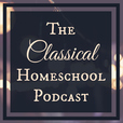 The Classical Homeschool show