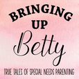 Bringing Up Betty | True Tales of Special Needs Parenting show