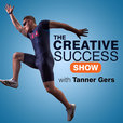 The Creative Success Show with Tanner Gers | Fueling Success... With Creativity show