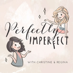 Perfectly Imperfect with Christine and Regina show