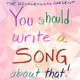 You Should Write A Song About That!  show