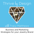 Thrive By Design: Business, Marketing and Lifestyle Strategies for YOUR Jewelry Brand to Flourish and Thrive show