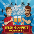 Irish Goodbye Podcast show