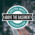 Above The Basement - Boston Music and Conversation show