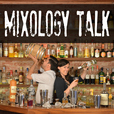 The Mixology Talk Podcast: Cocktails, Mixology and Making Great Drinks show