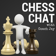 Chess Chat Podcast with Coach Jay show