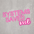 Systems Saved Me show