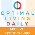 Optimal Living Daily - ARCHIVE 1 - Episodes 1-300 ONLY show