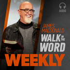James MacDonald – Walk in the Word Audio show
