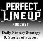 Perfect Lineup Podcast - Daily Fantasy Strategy and Stories of Success show