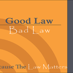 Good Law | Bad Law show