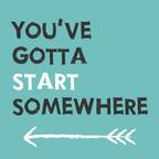 You've Gotta Start Somewhere show