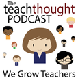 The TeachThought Podcast show