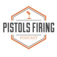 Pistols Firing Podcast show
