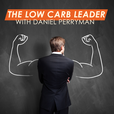 The Low Carb Leader | Optimal Health and Performance | Low Carb and Ketogenic Nutrition | Weight Loss, Fitness and Exercise  show